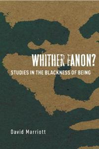 Whither Fanon?: Studies in the Blackness of Being