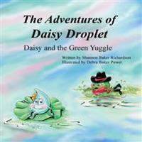 The Adventures of Daisy Droplet: Daisy and the Green Yuggle