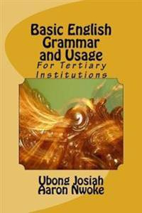 Basic English Grammar and Usage: For Tertiary Institutions