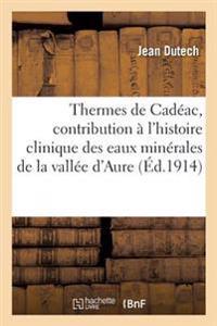 Thermes de Cadeac, Contribution A L'Histoire Clinique Des Eaux Minerales de la Vallee D'Aure