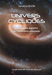 Univers Cycliques: Une Nouvelle Approche de L'Information Universelle