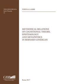 Methodical Relations of Cognitional Theory, Epistemology and Metaphysics in Bernard Lonergan