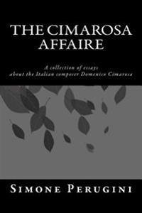 The Cimarosa Affaire: A Collection of Essays about the Italian Composer Domenico Cimarosa