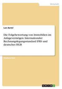 Die Folgebewertung von Immobilien im Anlagevermögen. Internationaler Rechnungslegungsstandard IFRS und deutsches HGB