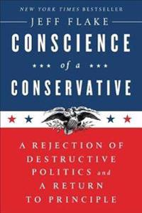 Conscience of a Conservative: A Rejection of Destructive Politics and a Return to Principle