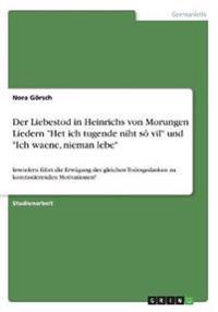 """Der Liebestod in Heinrichs von Morungen Liedern """"Het ich tugende niht sô vil"""" und """"Ich waene, nieman lebe"""""""