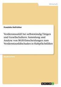 Verdienstausfall bei selbstständig Tätigen und Gesellschaftern. Sammlung und Analyse von BGH-Entscheidungen zum Verdienstausfallschaden in Haftpflichtfällen
