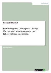 Scaffolding und Conceptual Change. Theorie und Manifestation in der Lehrer-Schüler-Interaktion