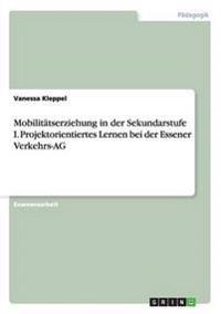 Mobilitätserziehung in der Sekundarstufe I. Projektorientiertes Lernen bei der Essener Verkehrs-AG