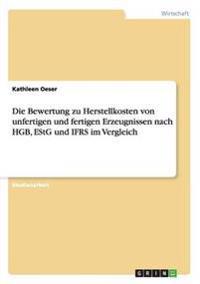 Die Bewertung Zu Herstellkosten Von Unfertigen Und Fertigen Erzeugnissen Nach Hgb, Estg Und Ifrs Im Vergleich