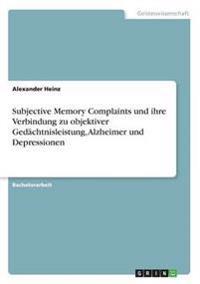 Subjective Memory Complaints und ihre Verbindung zu objektiver Gedächtnisleistung, Alzheimer und Depressionen