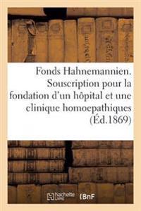 Fonds Hahnemannien. Souscription Pour La Fondation D'Un Hopital Et D'Une Clinique Homoepathiques