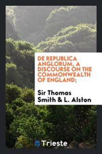 de Republica Anglorum, a Discourse on the Commonwealth of England;