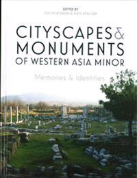 Cityscapes and Monuments of Western Asia Minor: Memories and Identities