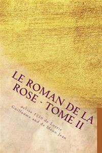 Le Roman de la Rose - Tome II