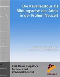 Die Kavalierstour ALS Bildungsreise Des Adels in Der Fruhen Neuzeit: Zwischen Bildungserwerb, Faconierung Und Reprasentation