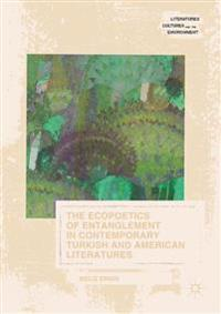 The Ecopoetics of Entanglement in Contemporary Turkish and American Literatures