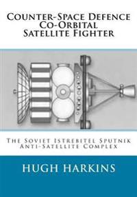 Counter-Space Defence Co-Orbital Satellite Fighter: The Soviet Istrebitel Sputnik Anti-Satellite Complex