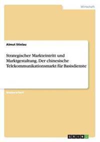 Strategischer Markteintritt und Marktgestaltung. Der chinesische Telekommunikationsmarkt für Basisdienste