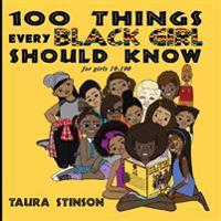 100 Things Every Black Girl Should Know: For Girls 10-100