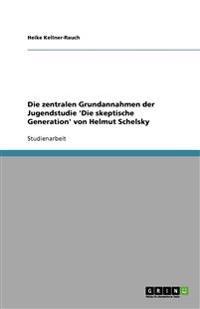 Die zentralen Grundannahmen der Jugendstudie 'Die skeptische Generation' von Helmut Schelsky