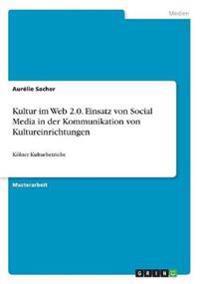 Kultur im Web 2.0. Einsatz von Social Media in der Kommunikation von Kultureinrichtungen