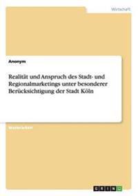 Realitat Und Anspruch Des Stadt- Und Regionalmarketings Unter Besonderer Berucksichtigung Der Stadt Koln