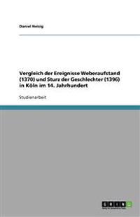 Vergleich Der Ereignisse Weberaufstand (1370) Und Sturz Der Geschlechter (1396) in Koln Im 14. Jahrhundert