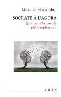 Socrate A L'Agora: Que Peut La Parole Philosophique?