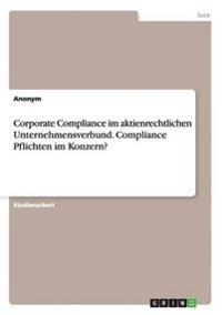 Corporate Compliance Im Aktienrechtlichen Unternehmensverbund. Compliance Pflichten Im Konzern?