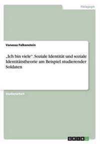 """""""Ich Bin Viele."""" Soziale Identitat Und Soziale Identitatstheorie Am Beispiel Studierender Soldaten"""