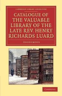 Catalogue of the Valuable Library of the Late Rev. Henry Richards Luard