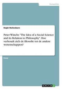 "Peter Winchs ""The Idea of a Social Science and its Relation to Philosophy"". Hoe verhoudt zich de filosofie tot de andere wetenschappen?"
