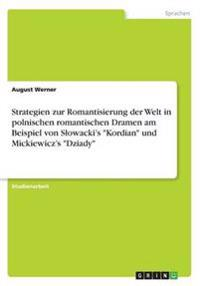 """Strategien zur Romantisierung der Welt in polnischen romantischen Dramen am Beispiel von Slowacki's """"Kordian"""" und Mickiewicz's """"Dziady"""""""