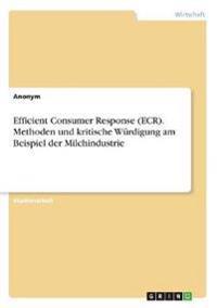 Efficient Consumer Response (ECR). Methoden und kritische Würdigung am Beispiel der Milchindustrie