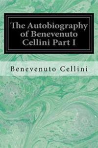 The Autobiography of Benevenuto Cellini Part I