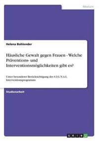 Hausliche Gewalt Gegen Frauen - Welche Praventions- Und Interventionsmoglichkeiten Gibt Es?