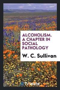 Alcoholism. a Chapter in Social Pathology