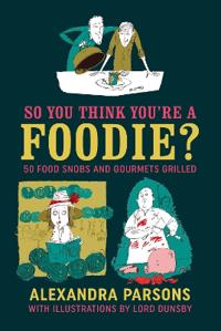 So You Think You're a Foodie: 50 Food Snobs and Gourmets Grilled