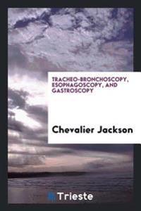 Tracheo-Bronchoscopy, Esophagoscopy, and Gastroscopy