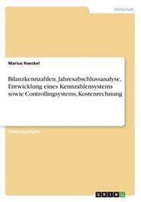 Bilanzkennzahlen. Jahresabschlussanalyse, Entwicklung eines Kennzahlensystems sowie Controllingsystems, Kostenrechnung