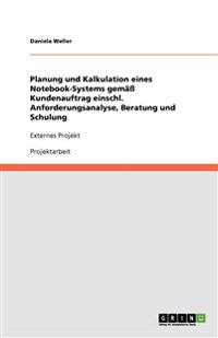 Planung Und Kalkulation Eines Notebook-Systems Gemass Kundenauftrag Einschl. Anforderungsanalyse, Beratung Und Schulung