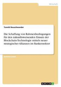 Die Schaffung von Rahmenbedingungen für den zukunftsweisenden Einsatz der Blockchain-Technologie mittels neuer strategischer Allianzen im Bankensektor