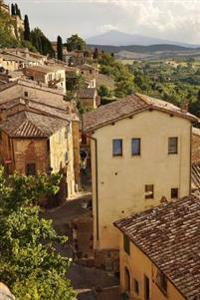 The Charming Village of Montepulciano Tuscany Italy Journal: 150 Page Lined Notebook/Diary