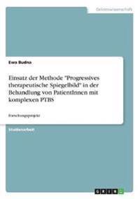 """Einsatz der Methode """"Progressives therapeutische Spiegelbild"""" in der Behandlung von PatientInnen mit komplexen PTBS"""