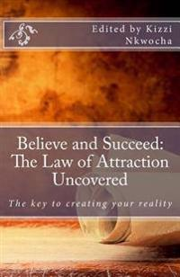 Believe and Succeed: The Law of Attraction Uncovered - Revised Edition