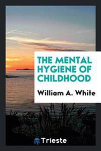 The Mental Hygiene of Childhood