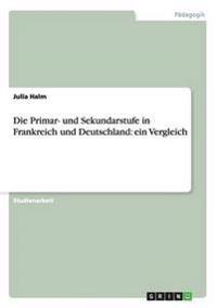 Die Primar- Und Sekundarstufe in Frankreich Und Deutschland