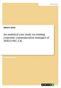 An analytical case study on existing corporate communication strategies of TESCO PLC, UK