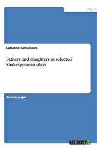 Fathers and Daughters in Selected Shakespearean Plays
